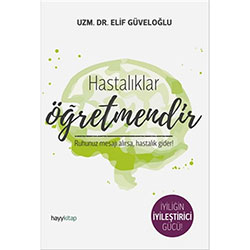 Hastalıklar Öğretmendir (Uzm .Dr. Elif Güveloğlu, Hayy Kitap)