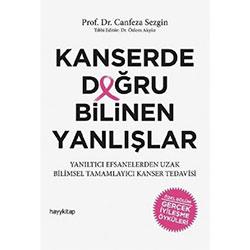 Kanserde Doğru Bilinen Yanlışlar (Prof.Dr. Canfeza Sezgin, HayyKitap)