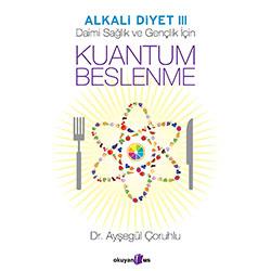 Kuantum Beslenme, Alkali Diyet III (Ayşegül Çoruhlu, Okuyan Us Yayınevi)