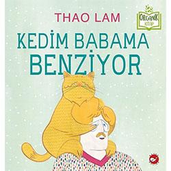 Organik Kitap: Kedim Babama Benziyor (Thao Lam, Beyaz Balina Yayınları)