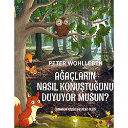 Ağaçların Nasıl Konuştuğunu Duyuyor musun?  Peter Wohlleben