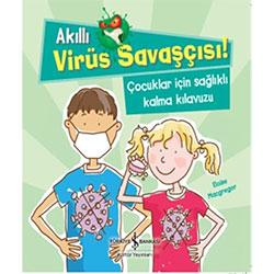Akıllı Virüs Savaşçısı! Çocuklar İçin Sağlıklı Kalma Kılavuzu (Eloise Macgregor, İş Bankası Yayınları)