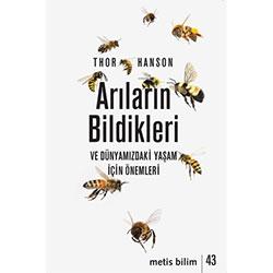 Arıların Bildikleri ve Dünyamızdaki Yaşam İçin Önemleri  Thor Hanson