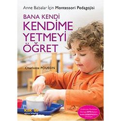 Bana Kendi Kendime Yetmeyi Öğret Anne Babalar İçin Montessori Pedagojisi (Charlotte Poussin)