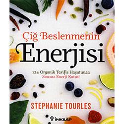 Çiğ Beslenmenin Enerjisi, 124 Organik Tarifle Hayatınıza Sonsuz Enerji Katın! (Stephanie Tourles, İnklap Kitabevi)