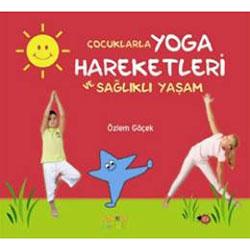 Çocuklarla Yoga Hareketleri ve Sağlıklı Yaşam (Özlem Göçek)