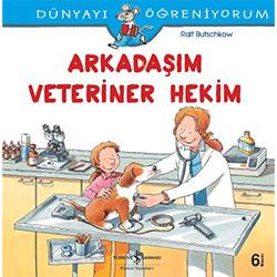 Dünyayı Öğreniyorum: Arkadaşım Veteriner Hekim (İş Bankası Yayınları, Ralf Butchkow)