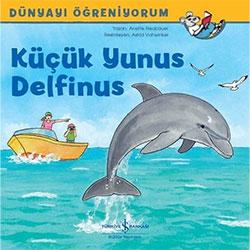 Dünyayı Öğreniyorum: Küçük Yunus Delfinus (İş Bankası Yayınları, Anette Neubauer)