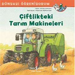 Dünyayı Öğreniyorum: Çiftlikteki Tarım Makineleri (İş Bankası Yayınları, Monika Wittmann)
