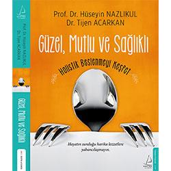 Güzel, Mutlu ve Sağlıklı (Prof. Dr. Hüseyin Nazlıkul, Dr. Tijen Acarkan, Destek Yayınları)