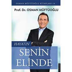 Hayatın Senin Elinde  Prof  Dr  Osman Müftüoğlu
