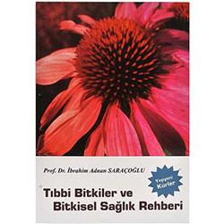 Tıbbi Bitkiler ve Bitkisel Sağlık Rehberi (Prof.Dr.İbrahim Saraçoğlu)