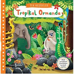 İlk Keşifler: Tropikal Ormanda  İş Bankası Yayınları