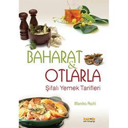 Baharat ve Otlarla Şifalı Yemek Tarifleri (Monika Aschl)