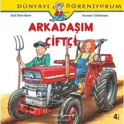Dünyayı Öğreniyorum: Arkadaşım Çiftçi (İş Bankası Yayınları, Ralf Butchkow)