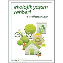 Ekolojik Yaşam Rehberi (Selen Özarslan Aktar, Yeni İnsan Yayınları)