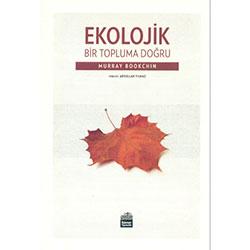 Ekolojik Bir Topluma Doğru (Murray Bookchin)