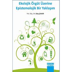 Ekolojik Örgüt Üzerine Epistemolojik Bir Yaklaşım (Yrd.Doç.Dr. Ulaş Çakar)