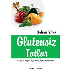 Glutensiz Tatlar, Sağlıklı Yaşam İçin Yeme İçme Önerileri (Bahar Yaka)