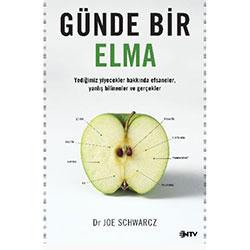 Günde Bir Elma: Yediğimiz yiyecekler hakkında efsaneler, yanlış bilinenler ve gerçekler (Joe Schwarcz)