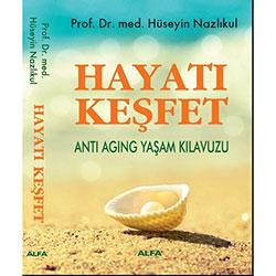 Hayatı Keşfet, Anti-Aging Yaşam Kılavuzu (Prof.Dr. Hüseyin Nazlıkul)