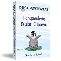 Doğa-Kurtaranlar: Penguenlerin Buzları Erimesin (Kathryn Lamb)