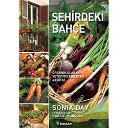 Şehirdeki Bahçe, Organik Olarak Yetiştirilebilecek 43 Bitki (Sonia Day)