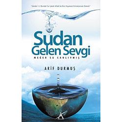 Sudan Gelen Sevgi, Meğer Su Canlıymış (Arif Durmuş)