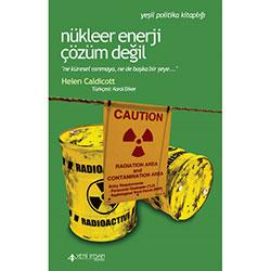Nükleer Enerji Çözüm Değil (Helen Caldicott)