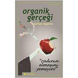 Organik Gerçeği (Gürkan Akgüneş, Yeni İnsan Yayınları)