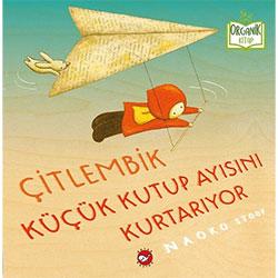 Organik Kitap: Çitlembik Küçük Kutup Ayısını Kurtarıyor  Naoko Stoop  Beyaz Balina Yayınları