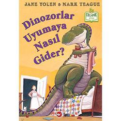 Organik Kitap: Dinozorlar Uyumaya Nasıl Gider?  Jane Yolen & Mark Teague  Beyaz Balina Yayınları