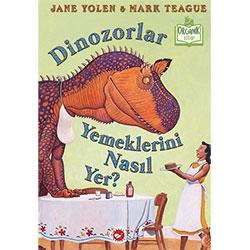Organik Kitap: Dinozorlar Yemeklerini Nasıl Yer?  Jane Yolen & Mark Teague  Beyaz Balina Yayınları