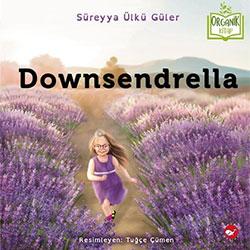 Organik Kitap: Downsendrella  Süreyya Ülkü Güler  Beyaz Balina Yayınları