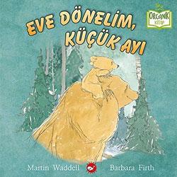 Organik Kitap: Eve Dönelim  Küçük Ayı  Martin Waddell & Barbara Firth  Beyaz Balina Yayınları