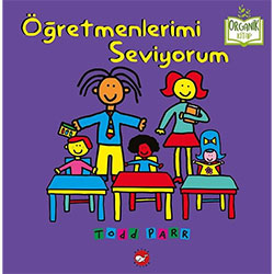 Organik Kitap: Öğretmenlerimi Seviyorum  Todd Parr  Beyaz Balina Yayınları