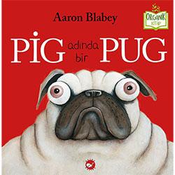 Organik Kitap: Pig Adında Bir Pug (Aaron Blabe, Beyaz Balina Yayınları)