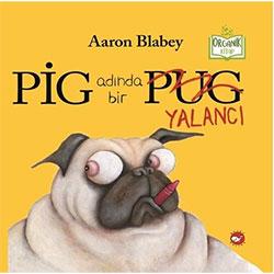 Organik Kitap: Pig Adında Bir Yalancı (Aaron Blabey, Beyaz Balina Yayınları)