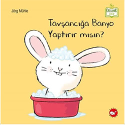 Organik Kitap: Tavşancığa Banyo Yaptırır mısın? (Jörg Mühle, Beyaz Balina Yayınları)