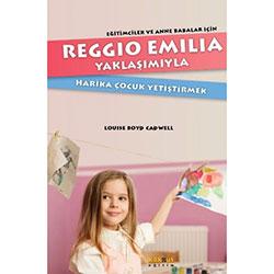 Reggio Emilia Yöntemiyle Harika Çocuk Yetiştirmek (Louise Boyd Cadwell)