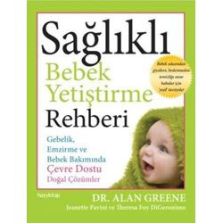 Sağlıklı Bebek Yetiştirme Rehberi, Doğal Çözümler (Dr. Alan Greene)