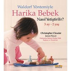 Waldorf Yöntemiyle Harika Bebek Nasıl Yetiştirilir? (3 Ay-2 Yaş) (Christopher Clouder, Janni Nicol)