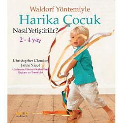 Waldorf Yöntemiyle Harika Çocuk Nasıl Yetiştirilir? (2-4 Yaş) (Christopher Clouder, Janni Nicol)