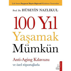 100 Yıl Yaşamak Mümkün (Hüseyin Nazlıkul, Destek Yayınları)